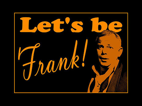Photo of FIFTY-WORD FRINGE PITCH: Let's Be Frank!